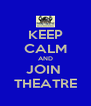 KEEP CALM AND JOIN  THEATRE - Personalised Poster A4 size