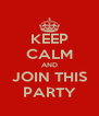 KEEP CALM AND JOIN THIS PARTY - Personalised Poster A4 size