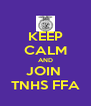 KEEP CALM AND JOIN  TNHS FFA - Personalised Poster A4 size