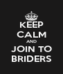 KEEP CALM AND JOIN TO BRIDERS - Personalised Poster A4 size