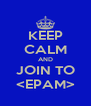 KEEP CALM AND JOIN TO <EPAM> - Personalised Poster A4 size