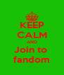 KEEP CALM AND Join to  fandom - Personalised Poster A4 size