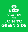KEEP CALM AND JOIN TO  GREEN SIDE - Personalised Poster A4 size