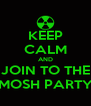 KEEP CALM AND JOIN TO THE MOSH PARTY - Personalised Poster A4 size