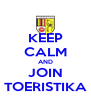 KEEP CALM AND JOIN TOERISTIKA - Personalised Poster A4 size
