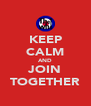 KEEP CALM AND JOIN TOGETHER - Personalised Poster A4 size