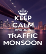 KEEP CALM AND JOIN TRAFFIC MONSOON - Personalised Poster A4 size
