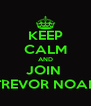 KEEP CALM AND JOIN  TREVOR NOAH - Personalised Poster A4 size