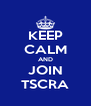 KEEP CALM AND JOIN TSCRA - Personalised Poster A4 size