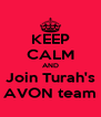 KEEP CALM AND Join Turah's AVON team - Personalised Poster A4 size