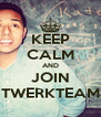 KEEP CALM AND JOIN TWERKTEAM - Personalised Poster A4 size