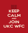 KEEP CALM AND JOIN UKC WFC - Personalised Poster A4 size