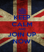 KEEP CALM AND JOIN UP NOW - Personalised Poster A4 size