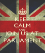 KEEP CALM AND JOIN US AT PARLIAMENT - Personalised Poster A4 size