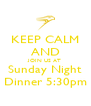 KEEP CALM AND JOIN US AT Sunday Night Dinner 5:30pm - Personalised Poster A4 size