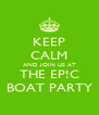 KEEP CALM AND JOIN US AT THE EP!C BOAT PARTY - Personalised Poster A4 size