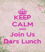 KEEP CALM AND Join Us Dars Lunch - Personalised Poster A4 size