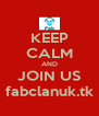 KEEP CALM AND JOIN US fabclanuk.tk - Personalised Poster A4 size