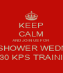 KEEP CALM AND JOIN US FOR CHERISH'S BABY SHOWER WEDNESDAY 13 NOV'13 14:30 - 15:30 KPS TRAINING ROOM - Personalised Poster A4 size