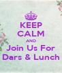 KEEP CALM AND Join Us For Dars & Lunch - Personalised Poster A4 size
