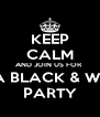 KEEP CALM AND JOIN US FOR  ITS A BLACK & WHITE PARTY - Personalised Poster A4 size