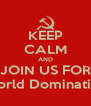 KEEP CALM AND JOIN US FOR World Domination - Personalised Poster A4 size