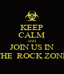 KEEP CALM AND JOIN US IN THE  ROCK ZONE - Personalised Poster A4 size