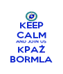 KEEP CALM AND JOIN US KPAŻ BORMLA - Personalised Poster A4 size
