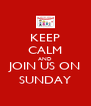 KEEP CALM AND JOIN US ON SUNDAY - Personalised Poster A4 size