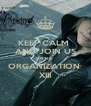 KEEP CALM  AND JOIN US ON THE  ORGANIZATION  XIII - Personalised Poster A4 size