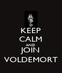 KEEP CALM AND JOIN VOLDEMORT - Personalised Poster A4 size