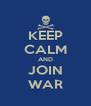 KEEP CALM AND JOIN WAR - Personalised Poster A4 size