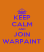 KEEP CALM AND JOIN WARPAINT - Personalised Poster A4 size
