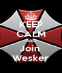 KEEP CALM AND Join  Wesker - Personalised Poster A4 size