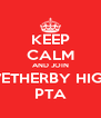 KEEP CALM AND JOIN WETHERBY HIGH PTA - Personalised Poster A4 size