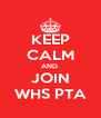 KEEP CALM AND  JOIN WHS PTA - Personalised Poster A4 size
