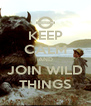 KEEP CALM AND JOIN WILD THINGS - Personalised Poster A4 size