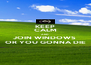 KEEP CALM AND JOIN WINDOWS  OR YOU GONNA DIE - Personalised Poster A4 size