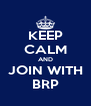 KEEP CALM AND JOIN WITH BRP - Personalised Poster A4 size