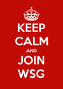 KEEP CALM AND JOIN WSG - Personalised Poster A4 size