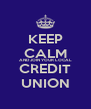 KEEP CALM AND JOIN YOUR LOCAL CREDIT UNION - Personalised Poster A4 size
