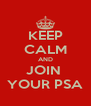 KEEP CALM AND JOIN  YOUR PSA - Personalised Poster A4 size