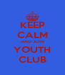 KEEP CALM AND JOIN YOUTH CLUB - Personalised Poster A4 size