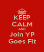 KEEP CALM AND Join YP Goes Fit - Personalised Poster A4 size