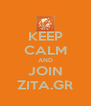 KEEP CALM AND JOIN ZITA.GR - Personalised Poster A4 size
