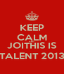 KEEP CALM AND JOITHIS IS TALENT 2013 - Personalised Poster A4 size
