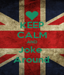 KEEP CALM AND Joke  Around - Personalised Poster A4 size