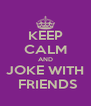KEEP CALM AND JOKE WITH  FRIENDS - Personalised Poster A4 size