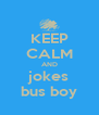 KEEP CALM AND jokes bus boy - Personalised Poster A4 size