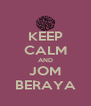 KEEP CALM AND JOM BERAYA - Personalised Poster A4 size